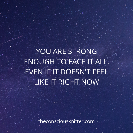 Text reads: 'You are strong enough to face it all, even if it doesn't feel like it right now'